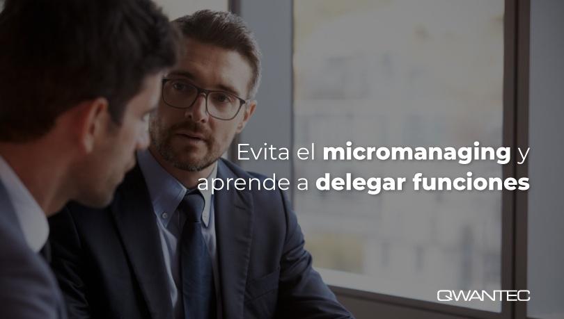Evita el Micromanaging con tus trabajadores  aprende a delegar