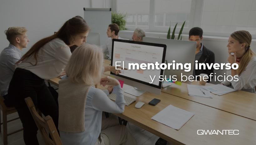 Mentoring inverso Integrando a todas las generaciones laborales